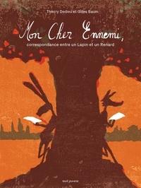 Gilles Baum et Thierry Dedieu - Mon Cher Ennemi,. Correspondance entre un lapin et un renard.