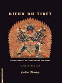 Gilles Béguin - Dieux du Tibet - Iconographie du bouddhisme.