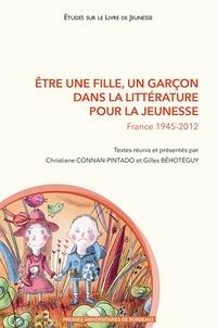 Gilles Béhotéguy et Christiane Connan-Pintado - Être une fille, un garçon dans la littérature pour la jeunesse - France 1945-2012.