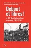 Gilles Belliot et Daniel Chevalier - Debout et libres ! - La CGT dans l'aéronautique nazairienne (1923-2010).