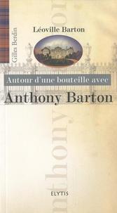 Gilles Berdin - Autour d'une bouteille avec Anthony Barton.