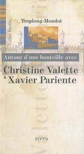Gilles Berdin - Autour d'une bouteille avec Christine Valette & Xavier Pariente.