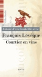 Gilles Berdin - Autour d'une bouteille avec François Lévêque, courtier en vins.