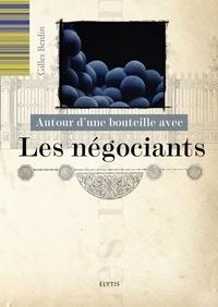 Gilles Berdin - Autour d'une bouteille avec les négociants.