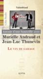 Gilles Berdin - Autour d'une bouteille avec Murielle Andraud et Jean-Luc Thunevin - Le vin de garage.