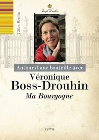Gilles Berdin et Véronique Boss-Drouhin - Autour d'une bouteille avec Véronique Boss-Drouhin - Ma Bourgogne.