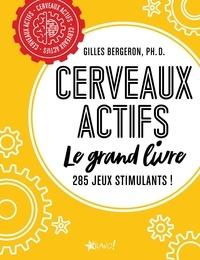 Gilles Bergeron - Cerveaux actifs - Le grand livre.