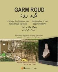 Gilles Bérillon et Asghar Asgari Khaneghah - Garm Roud - Une halte de chasse en Iran. Paléolithique supérieur, Edition trilingue français-anglais-persan.