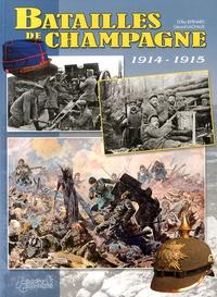 Gilles Bernard et Gérard Lachaux - Batailles de Champagne 1914-1915.