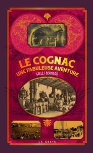 Gilles Bernard - Le cognac - Une fabuleuse aventure.