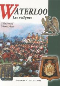 Gilles Bernard et Gérard Lachaux - Waterloo - Les reliques.