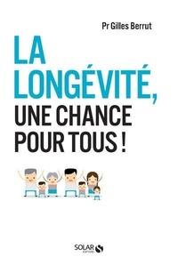 La longévité, une chance pour tous ! - Gilles Berrut |