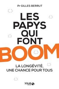 Les papys qui font boom- La longévité, une chance pour tous - Gilles Berrut |