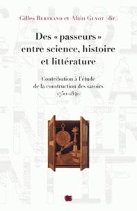 """Gilles Bertrand et Alain Guyot - Des """"passeurs"""" entre science, histoire et littérature - Contribution à l'étude de la construction des savoirs (1750-1840)."""