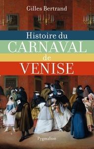 Gilles Bertrand - Histoire du carnaval de Venise - XIe-XXe siècle.