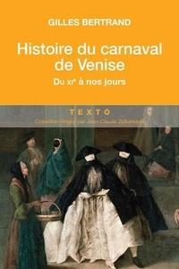 Gilles Bertrand - Histoire du carnaval de Venise - Du XIe siècle à nos jours.