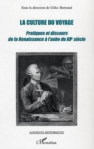 Gilles Bertrand et  Collectif - La culture du voyage - Pratiques et discours de la Renaissance à l'aube du XXe siècle.