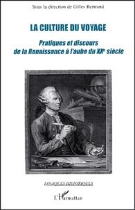 Gilles Bertrand - La culture du voyage - Pratiques et discours de la Renaissance à l'aube du XXe siècle.