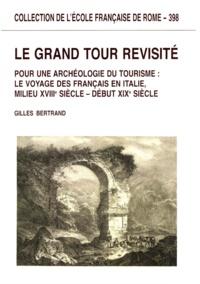 Gilles Bertrand - Le grand tour revisité - Pour une archéologie du tourisme : le voyage des Français en Italie (milieu XVIIIe siècle - début XIXe siècle).