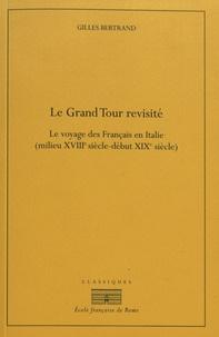 Gilles Bertrand - Le Grand Tour revisité - Le voyage des Français en Italie (milieu XVIIIe siècle - début XIXe siècle).