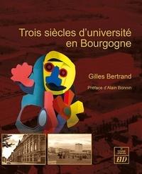 Gilles Bertrand - Trois siècles d'université en Bourgogne.