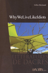 Gilles Bertrand - Why we live like idiots.