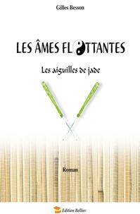 Gilles Besson - Les âmes flottantes - Les aiguilles de jade.