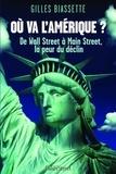 Gilles Biassette - Où va l'Amérique ? - De Wall Street à Main Street, la peur du déclin.