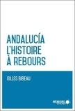 Gilles Bibeau - Andalucia - L'histoire à rebours.