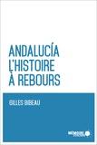 Gilles Bibeau et  Mémoire d'encrier - Andalucia. L'histoire à rebours.