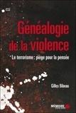 Gilles Bibeau - Généalogie de la violence - Le terrorisme : piège pour la pensée.