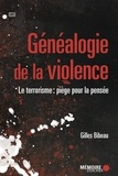 Gilles Bibeau - Généalogie de la violence - le terrorisme: piège pour la pensée.