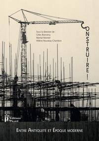 Gilles Bienvenu et Martial Monteil - Construire ! Entre Antiquité et époque contemporaine - Actes du 3e congrès francophone d'histoire de la construction, Nantes, 21-23 juin 2017.