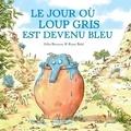 Gilles Bizouerne - Le jour où Loup gris est devenu bleu.