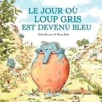 Gilles Bizouerne et Ronan Badel - Le jour où loup gris est devenu bleu.