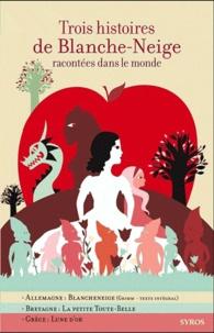Gilles Bizouerne et Fabienne Morel - Trois histoires de Blanche-Neige racontées dans le monde.