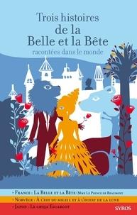 Gilles Bizouerne et Fabienne Morel - Trois histoires de la Belle et Bête racontées dans le monde.