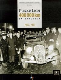 Gilles Blanchet et Fabien Sabatès - François Lecot - 400 000 km en Traction, 1935-1936.