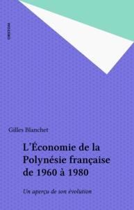 Gilles Blanchet - L'Économie de la Polynésie française de 1960 à 1980 - Un aperçu de son évolution.