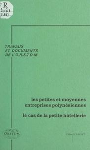 Gilles Blanchet et  Office de la recherche scienti - Les petites et moyennes entreprises polynésiennes - Le cas de la petite hôtellerie.