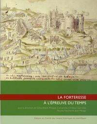 Gilles Blieck et Philippe Contamine - La forteresse à l'épreuve du temps - Destruction, dissolution, dénaturation, XIe-XXe siècle.