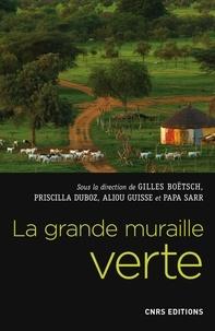 Gilles Boëtsch et Priscilla Duboz - La grande muraille verte - Une réponse africaine au changement climatique.