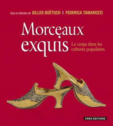 Gilles Boëtsch et Federica Tamarozzi - Morceaux exquis - Le corps dans les cultures populaires.
