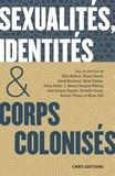 Gilles Boëtsch et Nicolas Bancel - Sexualités, identité & corps colonisés - XVe siècle - XXIe siècle.