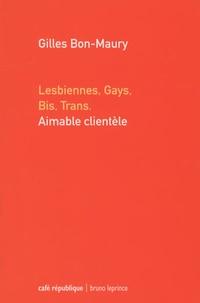 Gilles Bon-Maury - Lesbiennes, gays, bis, trans, Aimable clientèle.