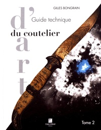 Gilles Bongrain - Guide technique du coutelier d'art - Tome 2.