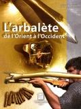 Gilles Bongrain - L'arbalete de l'Orient à l'Occident.