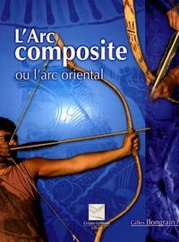 Gilles Bongrain - L'Arc composite ou l'arc oriental.