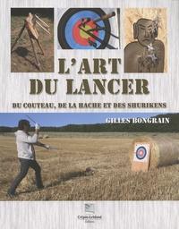 Gilles Bongrain - L'art du lancer du couteau, de la hache et des shurikens.