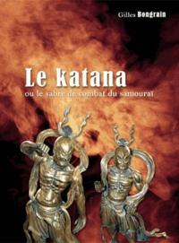 Gilles Bongrain - Le katana 2 ou le sabre de combat du samouraï.